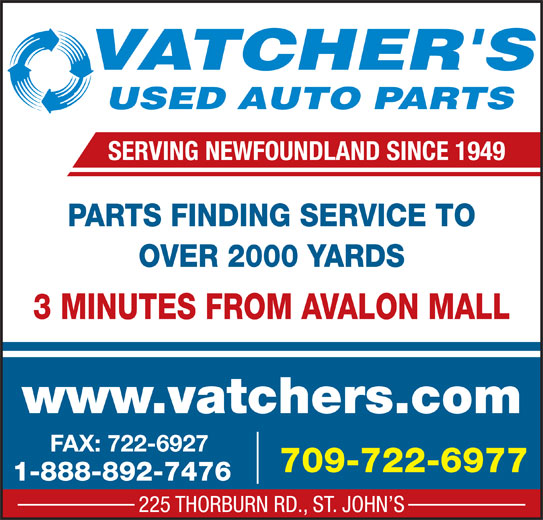 Vatcher's Used Auto Parts (709-722-6977) - Display Ad - SERVING NEWFOUNDLAND SINCE 1949 PARTS FINDING SERVICE TO OVER 2000 YARDS 3 MINUTES FROM AVALON MALL www.vatchers.com FAX: 722-6927 709-722-6977 1-888-892-7476 225 THORBURN RD., ST. JOHN S