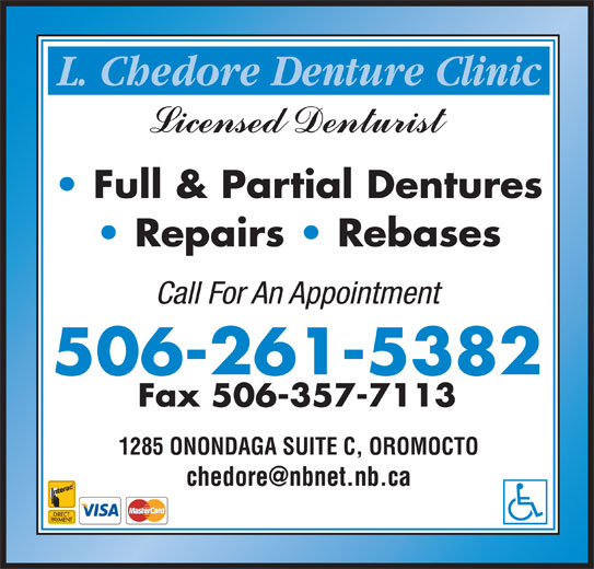 Chedore L Denture Clinic (506-357-3111) - Annonce illustrée======= - 1285 ONONDAGA SUITE C, OROMOCTO Full & Partial Dentures Repairs   Rebases Call For An Appointment 506-261-5382 Fax 506-357-7113