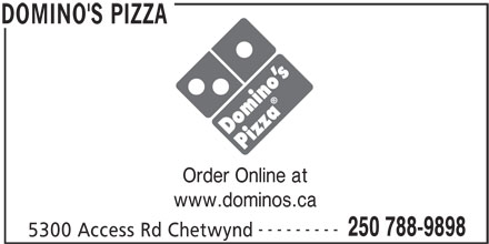 Domino's Pizza (250-788-9898) - Display Ad - Order Online at www.dominos.ca --------- 250 788-9898 5300 Access Rd Chetwynd DOMINO'S PIZZA