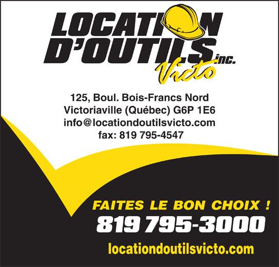 Location D'Outils Victo Inc (819-795-3000) - Annonce illustrée======= - Victoriaville (Québec) G6P 1E6 fax: 819 795-4547 FAITES LE BON CHOIX ! locationdoutilsvicto.com 125, Boul. Bois-Francs Nord