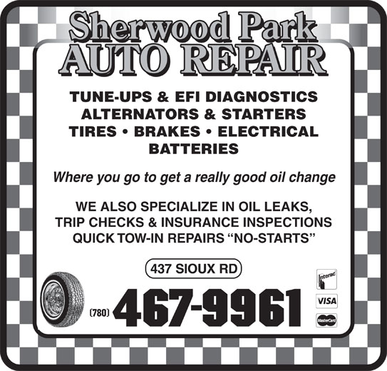 Sherwood Park Auto Repair (780-467-9961) - Display Ad - TUNE-UPS & EFI DIAGNOSTICS ALTERNATORS & STARTERS TIRES   BRAKES   ELECTRICAL BATTERIES Where you go to get a really good oil change WE ALSO SPECIALIZE IN OIL LEAKS, TRIP CHECKS & INSURANCE INSPECTIONS QUICK TOW-IN REPAIRS  NO-STARTS (780)(780)