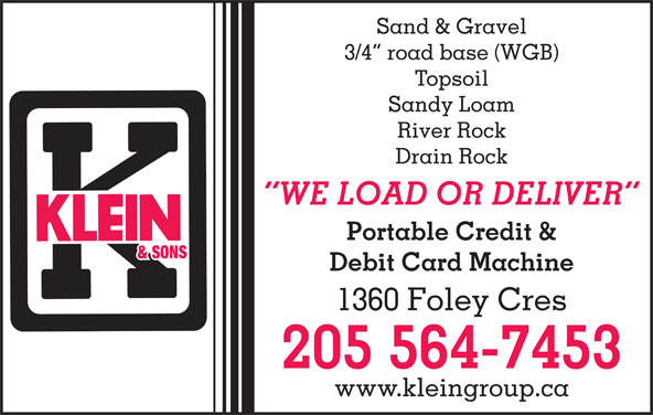 Klein R F & Sons Ltd (250-564-7453) - Annonce illustrée======= - Sand & Gravel 3/4  road base (WGB) Topsoil Sandy Loam River Rock Drain Rock WE LOAD OR DELIVER Portable Credit & Debit Card Machine 1360 Foley Cres 205 564-7453 www.kleingroup.ca