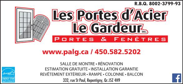 Les Portes D'Acier Le Gardeur (450-582-5202) - Annonce illustrée======= - R.B.Q. 8002-3799-93 www.palg.ca / 450.582.5202 SALLE DE MONTRE   RÉNOVATION ESTIMATION GRATUITE   INSTALLATION GARANTIE REVÊTEMENT EXTÉRIEUR   RAMPE   COLONNE   BALCON ENERGY STAR 332, rue St Paul, Repentigny, Qc J5Z 4H9 HAUTE EFFICACITÉ