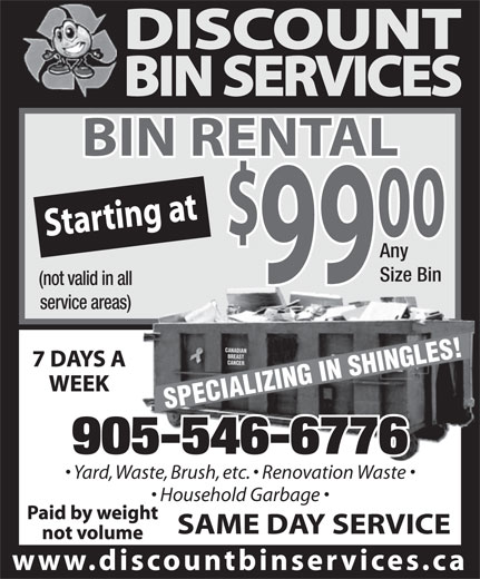 Discount Bin Services (905-546-6776) - Display Ad - Any Size Bin (not valid in all service areas) BREAST CANCER SPECIALIZING IN SHINGLES!CANADIAN 905-546-6776 Yard, Waste, Brush, etc.   Renovation Waste  Waste, Brush, etc.   Renovation Waste Household Garbage