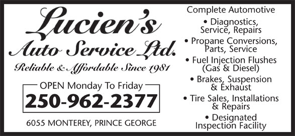 Lucien's Auto Service Ltd (250-962-2377) - Display Ad - Service, Repairs Propane Conversions, Complete Automotive Diagnostics, Parts, Service Fuel Injection Flushes Reliable & Affordable Since 1981 (Gas & Diesel) Brakes, Suspension OPEN Monday To Friday & Exhaust Tire Sales, Installations 250-962-2377 & Repairs Designated 6055 MONTEREY, PRINCE GEORGE Inspection Facility
