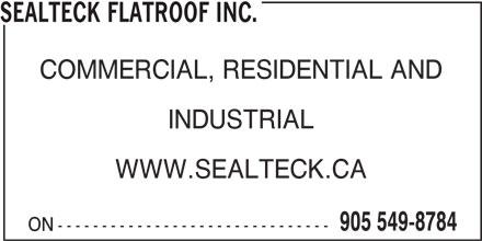 Sealteck Flatroof Inc. (905-549-8784) - Annonce illustrée======= - SEALTECK FLATROOF INC. COMMERCIAL, RESIDENTIAL AND INDUSTRIAL WWW.SEALTECK.CA 905 549-8784 ON------------------------------- SEALTECK FLATROOF INC. COMMERCIAL, RESIDENTIAL AND INDUSTRIAL WWW.SEALTECK.CA 905 549-8784 ON-------------------------------