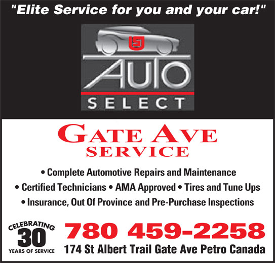 "Gate Ave Service (780-459-2258) - Display Ad - ""Elite Service for you and your car!"" GATE AVE SERVICE Complete Automotive Repairs and Maintenance Certified Technicians   AMA Approved   Tires and Tune Ups Insurance, Out Of Province and Pre-Purchase Inspections 780 459-2258 YEARS OF SERVICE 174 St Albert Trail Gate Ave Petro Canada"