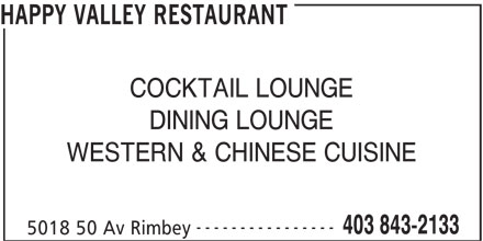 Happy Valley Restaurant (403-843-2133) - Annonce illustrée======= - HAPPY VALLEY RESTAURANT COCKTAIL LOUNGE DINING LOUNGE WESTERN & CHINESE CUISINE ---------------- 403 843-2133 5018 50 Av Rimbey