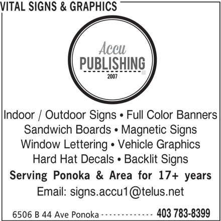 Accu Publishing (2007) (403-783-8399) - Display Ad - VITAL SIGNS & GRAPHICS Indoor / Outdoor Signs   Full Color Banners Sandwich Boards   Magnetic Signs Window Lettering   Vehicle Graphics Hard Hat Decals   Backlit Signs Serving Ponoka & Area for 17+ years ------------- 403 783-8399 6506 B 44 Ave Ponoka