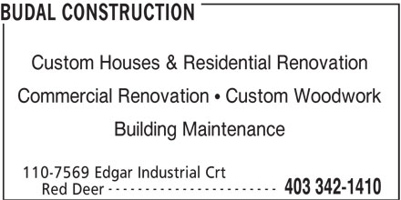 Budal Construction (403-342-1410) - Annonce illustrée======= - BUDAL CONSTRUCTION Custom Houses & Residential Renovation Commercial Renovation   Custom Woodwork Building Maintenance 110-7569 Edgar Industrial Crt ----------------------- 403 342-1410 Red Deer