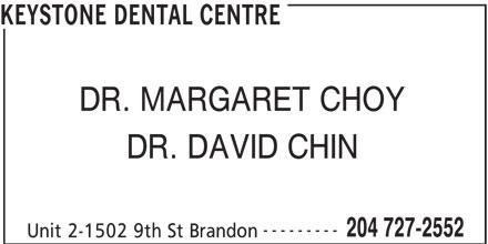 Keystone Dental Centre (204-727-2552) - Annonce illustrée======= - KEYSTONE DENTAL CENTRE DR. MARGARET CHOY DR. DAVID CHIN --------- 204 727-2552 Unit 2-1502 9th St Brandon
