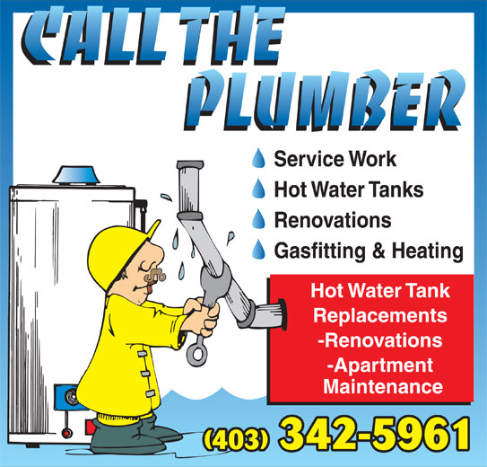 Call The Plumber (403-342-5961) - Display Ad - Gasfitting & Heating Hot Water Tank Replacements -Renovations -Apartment Maintenance (403) 342-5961 Renovations Service Work Hot Water Tanks Renovations Gasfitting & Heating Hot Water Tank Replacements Service Work -Renovations -Apartment Maintenance (403) 342-5961 Hot Water Tanks
