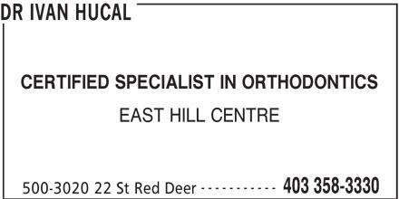 Dr Ivan Hucal (403-358-3330) - Annonce illustrée======= - DR IVAN HUCAL CERTIFIED SPECIALIST IN ORTHODONTICS EAST HILL CENTRE ----------- 403 358-3330 500-3020 22 St Red Deer