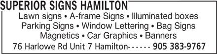 Superior Signs Hamilton (905-383-9767) - Annonce illustrée======= - SUPERIOR SIGNS HAMILTON Lawn signs   A-frame Signs   Illuminated boxes Parking Signs   Window Lettering   Bag Signs Magnetics   Car Graphics   Banners 76 Harlowe Rd Unit 7 Hamilton------ 905 383-9767 SUPERIOR SIGNS HAMILTON Lawn signs   A-frame Signs   Illuminated boxes Parking Signs   Window Lettering   Bag Signs Magnetics   Car Graphics   Banners 76 Harlowe Rd Unit 7 Hamilton------ 905 383-9767