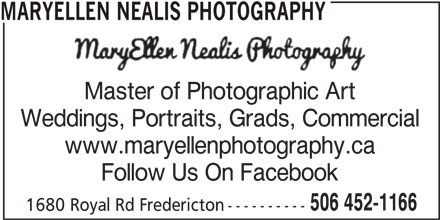 Mary Ellen Nealis Photography (506-452-1166) - Annonce illustrée======= - MARYELLEN NEALIS PHOTOGRAPHY Master of Photographic Art Weddings, Portraits, Grads, Commercial www.maryellenphotography.ca Follow Us On Facebook 506 452-1166 1680 Royal Rd Fredericton----------