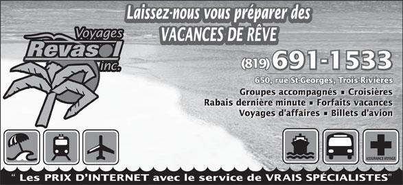 Voyages Revasol Inc (819-691-1533) - Annonce illustrée======= - Laissez-nous vous préparer des (819) VACANCES DE RÊVE 691-1533 650, rue St-Georges, Tr650, Groupes accompagnés   Croisières ges, Rabais dernière minute   Forfaits vacances Voyages d affaires   Billets d avion ASSURANCE VOYAGE Les PRIX D INTERNET avec le service de VRAIS SPÉCIALISTES