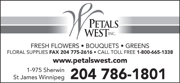 Petals West Inc (204-786-1801) - Annonce illustrée======= - PETALS INC. wEST FRESH FLOWERS   BOUQUETS   GREENS FAX 204 775-2616 CALL TOLL FREE 1-800-665-1338 www.petalswest.com 1-975 Sherwin 204 786-1801 St James Winnipeg FLORAL SUPPLIES