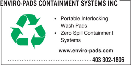Enviro-Pads Containment Systems Inc (403-302-1806) - Display Ad - ENVIRO-PADS CONTAINMENT SYSTEMS INC Portable Interlocking Wash Pads Zero Spill Containment Systems www.enviro-pads.com ----------------------------------- 403 302-1806