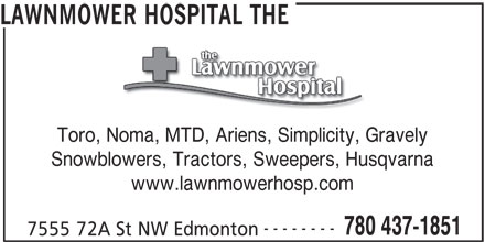 The Lawnmower Hospital (780-437-1851) - Annonce illustrée======= - LAWNMOWER HOSPITAL THE Toro, Noma, MTD, Ariens, Simplicity, Gravely, Noma, MTD, Ariens, Simplicity, Gra Snowblowers, Tractors, Sweepers, Husqvarna www.lawnmowerhosp.com -------- 780 437-1851 7555 72A St NW Edmonton