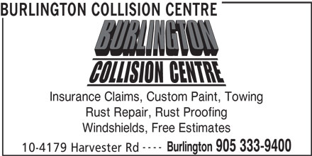 Burlington Collision Centre (905-333-9400) - Display Ad - BURLINGTON COLLISION CENTRE Insurance Claims, Custom Paint, Towing Rust Repair, Rust Proofing Windshields, Free Estimates ---- Burlington 905 333-9400 10-4179 Harvester Rd
