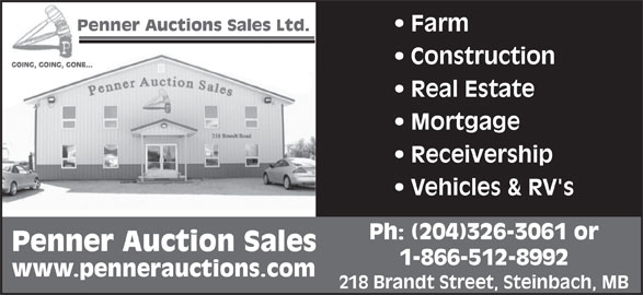Penner Auction Sales Ltd (204-326-3061) - Display Ad - Construction Real Estate Mortgage Receivership Vehicles & RV's Ph: (204)326-3061 or Penner Auction Sales 1-866-512-8992 www.pennerauctions.com 218 Brandt Street, Steinbach, MB Farm