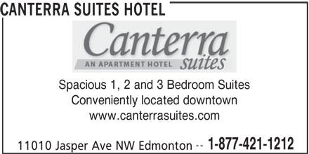 Canterra Suites Hotel (780-421-1212) - Annonce illustrée======= - CANTERRA SUITES HOTEL Spacious 1, 2 and 3 Bedroom Suites Conveniently located downtown www.canterrasuites.com -- 1-877-421-1212 11010 Jasper Ave NW Edmonton CANTERRA SUITES HOTEL Spacious 1, 2 and 3 Bedroom Suites Conveniently located downtown www.canterrasuites.com -- 1-877-421-1212 11010 Jasper Ave NW Edmonton