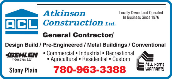 Atkinson Construction (780-963-3388) - Display Ad - Locally Owned and Operated In Business Since 1976 780-963-3388 General Contractor/ Design Build / Pre-Engineered / Metal Buildings / Conventional Commercial   Industrial   Recreational Agricultural   Residential   Custom Stony Plain