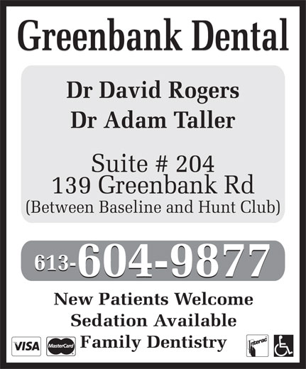 Greenbank Dental (613-596-1272) - Display Ad - Greenbank Dental Dr David Rogers Dr Adam Taller Suite # 204 139 Greenbank Rd (Between Baseline and Hunt Club) 613- 604-9877 New Patients Welcome Sedation Available Family Dentistry Greenbank Dental Dr David Rogers Dr Adam Taller Suite # 204 139 Greenbank Rd (Between Baseline and Hunt Club) 613- 604-9877 New Patients Welcome Sedation Available Family Dentistry