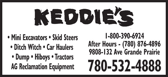 Keddie's Tack & Western Wear (780-532-4888) - Display Ad - 1-800-390-6924 Mini Excavators   Skid Steers After Hours - (780) 876-4896 Ditch Witch   Car Haulers 9808-132 Ave Grande Prairie Dump   Hiboys   Tractors AG Reclamation Equipment 780-532-4888