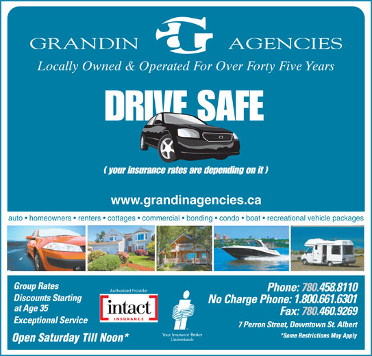Grandin Agencies (780-458-8110) - Display Ad - Locally Owned & Operated For Over Forty Five Years www.grandinagencies.ca auto   homeowners   renters   cottages   commercial   bonding   condo   boat   recreational vehicle packages 458.8110 Authorized Provider 1.800.661.6301 *Some Restrictions May Apply Open Saturday Till Noon*
