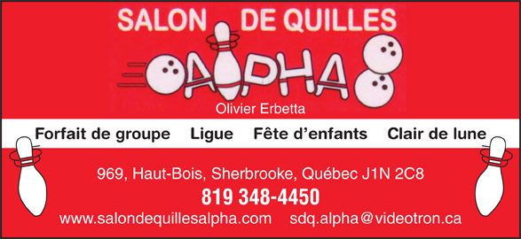 Salon De Quilles Alpha (819-348-4450) - Annonce illustrée======= - Olivier Erbetta 969, Haut-Bois, Sherbrooke, Québec J1N 2C8 819 348-4450 Forfait de groupe    Ligue    Fête d enfants    Clair de lune