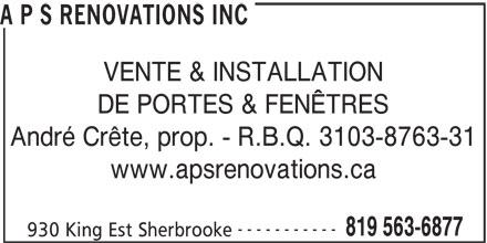 APS Rénovations Inc (819-563-6877) - Annonce illustrée======= - A P S RENOVATIONS INC VENTE & INSTALLATION DE PORTES & FENÊTRES André Crête, prop. - R.B.Q. 3103-8763-31 www.apsrenovations.ca ----------- 819 563-6877 930 King Est Sherbrooke
