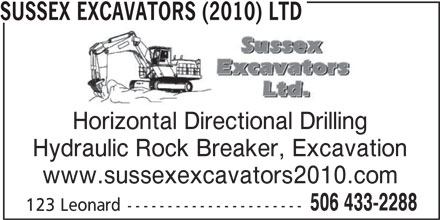 Sussex Excavators (2010) Ltd (506-433-2288) - Display Ad - SUSSEX EXCAVATORS (2010) LTD Horizontal Directional Drilling Hydraulic Rock Breaker, Excavation www.sussexexcavators2010.com 506 433-2288 123 Leonard---------------------- SUSSEX EXCAVATORS (2010) LTD Horizontal Directional Drilling Hydraulic Rock Breaker, Excavation www.sussexexcavators2010.com 506 433-2288 123 Leonard----------------------