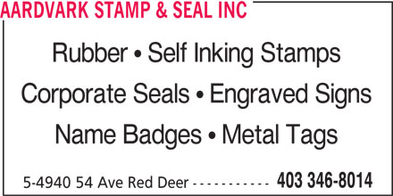 Aardvark Stamp & Seal Inc (403-346-8014) - Display Ad - AARDVARK STAMP & SEAL INC Rubber   Self Inking Stamps Corporate Seals   Engraved Signs Name Badges   Metal Tags 403 346-8014 5-4940 54 Ave Red Deer-----------