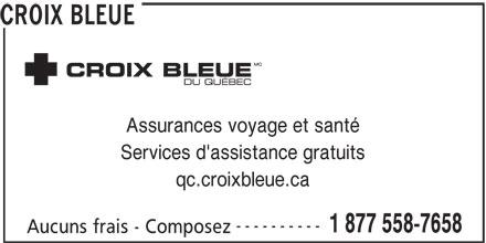 Croix Bleue - Annonce illustrée======= - CROIX BLEUE Assurances voyage et santé Services d'assistance gratuits qc.croixbleue.ca ---------- 1 877 558-7658 Aucuns frais - Composez CROIX BLEUE Assurances voyage et santé Services d'assistance gratuits qc.croixbleue.ca ---------- 1 877 558-7658 Aucuns frais - Composez