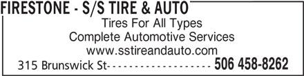 Firestone Tire and Automotive Centre (506-458-8262) - Display Ad - Tires For All Types FIRESTONE - S/S TIRE & AUTO Complete Automotive Services www.sstireandauto.com 506 458-8262 315 Brunswick St-------------------