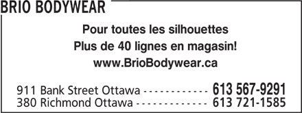 Brio Bodywear (613-567-9291) - Annonce illustrée======= - 911 Bank Street Ottawa ------------ Pour toutes les silhouettes 613 567-9291 380 Richmond Ottawa ------------- 613 721-1585 BRIO BODYWEAR Plus de 40 lignes en magasin! www.BrioBodywear.ca