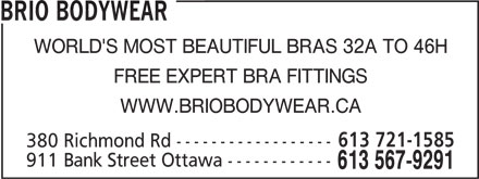 Brio Bodywear (613-567-9291) - Annonce illustrée======= - BRIO BODYWEAR WORLD'S MOST BEAUTIFUL BRAS 32A TO 46H FREE EXPERT BRA FITTINGS WWW.BRIOBODYWEAR.CA 613 721-1585 380 Richmond Rd ------------------ 911 Bank Street Ottawa ------------ 613 567-9291 BRIO BODYWEAR WORLD'S MOST BEAUTIFUL BRAS 32A TO 46H FREE EXPERT BRA FITTINGS WWW.BRIOBODYWEAR.CA 613 721-1585 380 Richmond Rd ------------------ 911 Bank Street Ottawa ------------ 613 567-9291