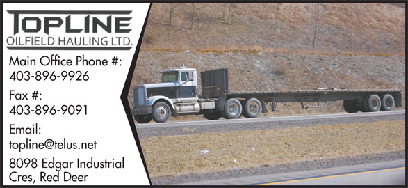 Topline Oilfield Hauling Ltd (403-896-9926) - Display Ad - Main Office Phone #: 403-896-9926 Fax #: 403-896-9091 Email: 8098 Edgar Industrial Cres, Red Deer Main Office Phone #: 403-896-9926 Fax #: 403-896-9091 Email: 8098 Edgar Industrial Cres, Red Deer