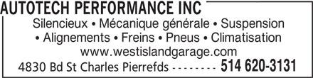 Autotech Performance Inc (514-620-3131) - Annonce illustrée======= - www.westislandgarage.com 514 620-3131 4830 Bd St Charles Pierrefds -------- AUTOTECH PERFORMANCE INC Silencieux   Mécanique générale   Suspension Alignements   Freins   Pneus   Climatisation