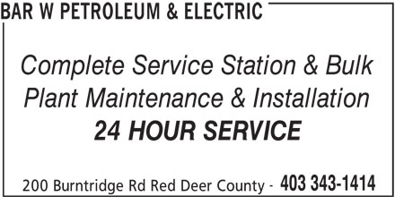 Bar W Petroleum & Electric (403-343-1414) - Annonce illustrée======= - BAR W PETROLEUM & ELECTRIC Complete Service Station & Bulk Plant Maintenance & Installation 24 HOUR SERVICE 403 343-1414 200 Burntridge Rd Red Deer County