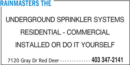 The Rainmasters (403-347-2141) - Annonce illustrée======= - RAINMASTERS THE UNDERGROUND SPRINKLER SYSTEMS RESIDENTIAL - COMMERCIAL INSTALLED OR DO IT YOURSELF 403 347-2141 7120 Gray Dr Red Deer-------------