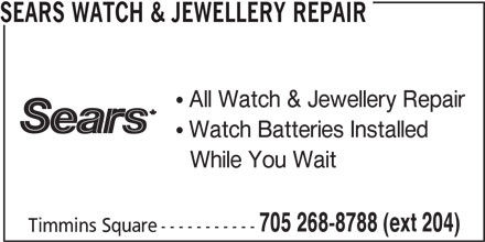 Sears Department Store (705-268-8788) - Display Ad - SEARS WATCH & JEWELLERY REPAIR All Watch & Jewellery Repair Watch Batteries Installed While You Wait 705 268-8788 (ext 204) Timmins Square-----------