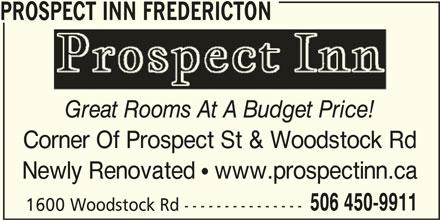 Prospect Inn Fredericton (506-450-9911) - Annonce illustrée======= - PROSPECT INN FREDERICTON Great Rooms At A Budget Price! Corner Of Prospect St & Woodstock Rd Newly Renovated  www.prospectinn.ca 506 450-9911 1600 Woodstock Rd---------------
