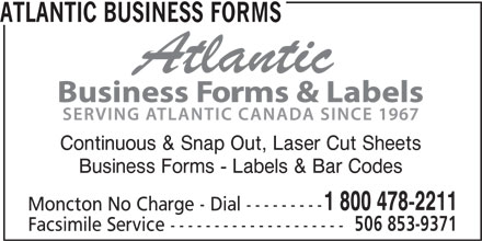Atlantic Business Forms (506-853-8880) - Annonce illustrée======= - ATLANTIC BUSINESS FORMS Continuous & Snap Out, Laser Cut Sheets Business Forms - Labels & Bar Codes 1 800 478-2211 Moncton No Charge - Dial --------- 506 853-9371 Facsimile Service --------------------