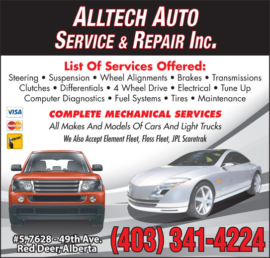Alltech Auto Service & Repair Inc (403-341-4224) - Display Ad - We Also Accept Element Fleet, Floss Fleet, JPL Scoretrak #5, 7628 - 49th Ave.#57628 49th Av 403 341-4224 Red Deer, Alberta ALLTECH AUTO SERVICE & REPAIR Inc. List Of Services Offered: Steering   Suspension   Wheel Alignments   Brakes   Transmissions Clutches   Differentials   4 Wheel Drive   Electrical   Tune Up Computer Diagnostics   Fuel Systems   Tires   Maintenance COMPLETE MECHANICAL SERVICES All Makes And Models Of Cars And Light Trucks