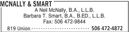 McNally & Smart (506-472-4872) - Display Ad - MCNALLY & SMART A Neil McNally, B.A., L.L.B. Barbara T. Smart, B.A., B.ED., L.L.B. Fax: 506 472-9844 ------------------------- 506 472-4872 819 Union