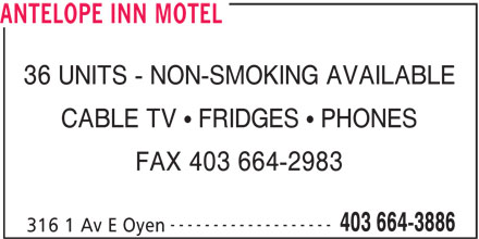 Antelope Inn Motel (403-664-3886) - Display Ad - ------------------- FAX 403 664-2983 ANTELOPE INN MOTEL 36 UNITS - NON-SMOKING AVAILABLE CABLE TV   FRIDGES   PHONES 403 664-3886 316 1 Av E Oyen