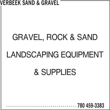 Verbeek Sand & Gravel (780-459-3383) - Annonce illustrée======= - VERBEEK SAND & GRAVEL GRAVEL, ROCK & SAND LANDSCAPING EQUIPMENT & SUPPLIES ----------------------------------- 780 459-3383