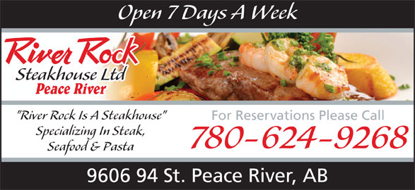 """River Rock Steakhouse Ltd (780-624-9268) - Annonce illustrée======= - Open 7 Days A Week Steakhouse Ltd """"River Rock Is A Steakhouse"""" For Reservations Please Call Specializing In Steak, 780-624-9268 Seafood & Pasta 9606 94 St. Peace River, AB"""